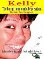 KELLY - THE BAR GIRL WHO WOULD BE PRESIDENT