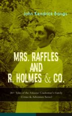 MRS. RAFFLES and R. HOLMES & CO. – 20+ Tales of the Amateur Cracksman's Family (Crime & Adventure Series) (ebook)