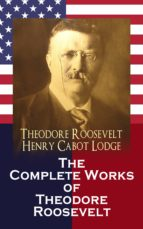 The Complete Works of Theodore Roosevelt (ebook)