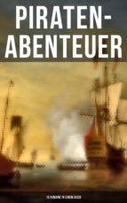 Piraten-Abenteuer: 15 Romane in einem Buch (ebook)
