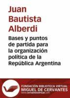 Bases y puntos de partida para la organización política de la República Argentina (ebook)