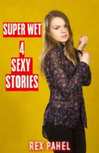 Super Wet: 4 Sexy Stories (ebook)
