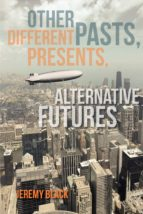 Other Pasts, Different Presents, Alternative Futures (ebook)