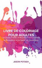 Livre De Coloriage Pour Adultes : Un Guide Facile Et Rapide Pour Favoriser La Relaxation Et La Santé Au Quotidien ! (ebook)