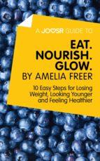 A Joosr Guide to… Eat. Nourish. Glow by Amelia Freer (ebook)