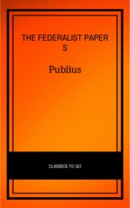 The Federalist Papers by Publius Unabridged 1787 Original Version (ebook)