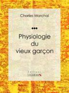 Physiologie du vieux garçon (ebook)