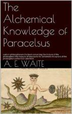 The Alchemical knowledge of Paracelsus