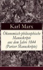 Ökonomisch-philosophische Manuskripte aus dem Jahre 1844 (Pariser Manuskripte) - Vollständige Ausgabe