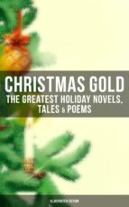CHRISTMAS GOLD: The Greatest Holiday Novels, Tales & Poems (Illustrated Edition) (ebook)