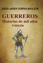 GUERREROS,HISTORIAS DE MIL AÑOS.3ªEDICIÓN