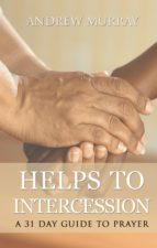 Helps to intercession: A 31 Day Prayer Devotional (ebook)