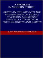 A problem in modern ethics. Being an inquiry into the phenomenon of sexual inversion addressed especially to medical psyhologist and jurists (ebook)