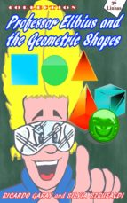 COLLECTION PROFESSOR ELIBIUS AND THE GEOMETRIC SHAPES
