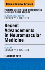 RECENT ADVANCEMENTS IN NEUROMUSCULAR MEDICINE, AN ISSUE OF PHYSICAL MEDICINE AND REHABILITATION CLINICS - E-BOOK