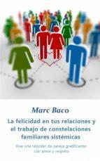La Felicidad En Tus Relaciones Y El Trabajo De Constelaciones Familiares Sistémicas (ebook)