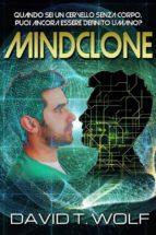 Mindclone - Quando Sei Un Cervello Senza Corpo, Puoi Ancora Essere Definito Umano? (ebook)
