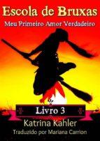 Escola De Bruxas Livro 3 Meu Primeiro Amor Verdadeiro (ebook)