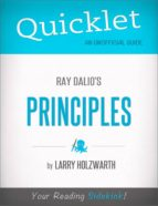 QUICKLET ON RAY DALIO'S PRINCIPLES (CLIFFNOTES-LIKE SUMMARY)