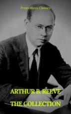 ARTHUR B. REEVE : THE COLLECTION (Prometheus Classics) (ebook)