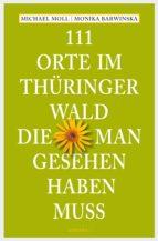 111 Orte im Thüringer Wald, die man gesehen haben muss (ebook)