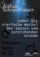 Ueber die vierfache Wurzel des Satzes vom zureichenden Grunde (ebook)