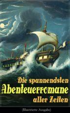 Die spannendsten Abenteuerromane aller Zeiten (Illustrierte Ausgabe) (ebook)