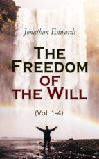 The Freedom of the Will (Vol. 1-4) (ebook)
