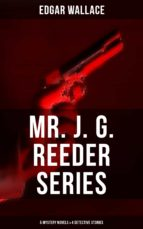 MR. J. G. REEDER SERIES: 5 Mystery Novels & 4 Detective Stories (ebook)
