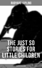 THE JUST SO STORIES FOR LITTLE CHILDREN (Illustrated Edition) (ebook)