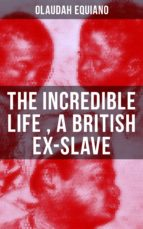 The Incredible Life of Olaudah Equiano, A British Ex-Slave (ebook)
