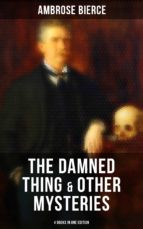 The Damned Thing & Other Ambrose Bierce's Mysteries (4 Books in One Edition) (ebook)