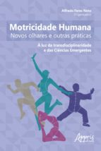 MOTRICIDADE HUMANA: NOVOS OLHARES E OUTRAS PRÁTICAS - À LUZ DA TRANSDISCIPLINARIDADE E DAS CIÊNCIAS EMERGENTES