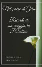 Nel paese di Gesu Ricordi di un viaggio in Palestina (ebook)