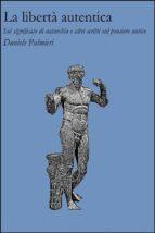 La libertà autentica. Sul significato di autarchia e altri scritti sul pensiero antico (ebook)