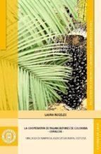 La cooperativa de Palmicultores de Colombia-COPALCOL: un caso de empresa asociativa rural exitosa (ebook)