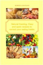 Natural Cooking. Easy And Quick Recipes To Correct Your Eating Habits. (ebook)