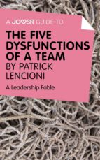 A Joosr Guide to... The Five Dysfunctions of a Team by Patrick Lencioni (ebook)