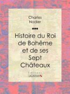 Histoire du Roi de Bohême et de ses Sept Châteaux (ebook)