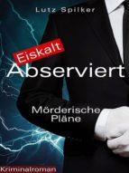EISKALT ABSERVIERT - MÖRDERISCHE PLÄNE