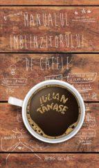 Manualul Îmblînzitorului de Cafele (psalm turcesc) (ebook)