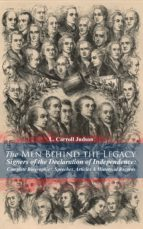 The Men Behind the Legacy - Signers of the Declaration of Independence: Complete Biographies, Speeches, Articles & Historical Records (ebook)