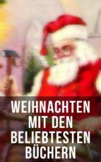 Weihnachten mit Frances Hodgson Burnett: Waldwinter, Der Weihnachtsabend, Die Heilige und ihr Narr, Der kleine Lord, Heidi, Vor dem Sturm, Oliver Twist, Klein-Dorrit, Else von der Tanne… (ebook)