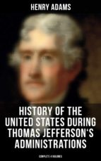 History of the United States During Thomas Jefferson's Administrations (Complete 4 Volumes) (ebook)