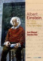 Albert Einstein: su vida, su obra y su mundo (ebook)