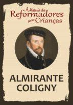 A História dos Reformadores para Crianças: Almirante Coligny (ebook)