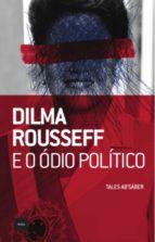 Dilma Rousseff e o ódio político (ebook)