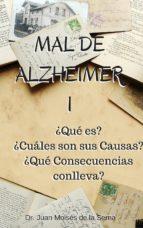 MAL DE ALZHEIMER I: ¿QUÉ ES?, ¿CUÁLES SON SUS CAUSAS? Y ¿QUÉ CONSECUENCIAS CONLLEVA? (ebook)