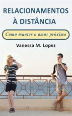 Relacionamentos À Distância: Como Manter O Amor Próximo (ebook)