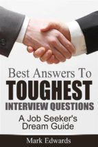 Best Answers To Toughest Interview Questions : A Job Seeker's Dream Guide (ebook)